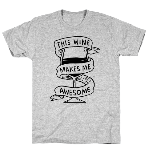 This Wine Makes Me Awesome Mens T-Shirt