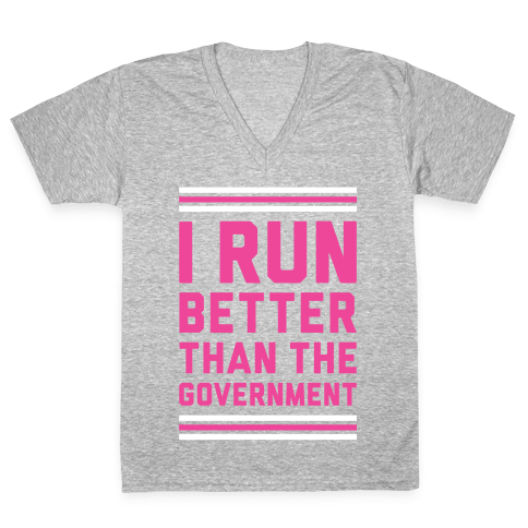 I Run Better Than The Government V-Neck Tee Shirt