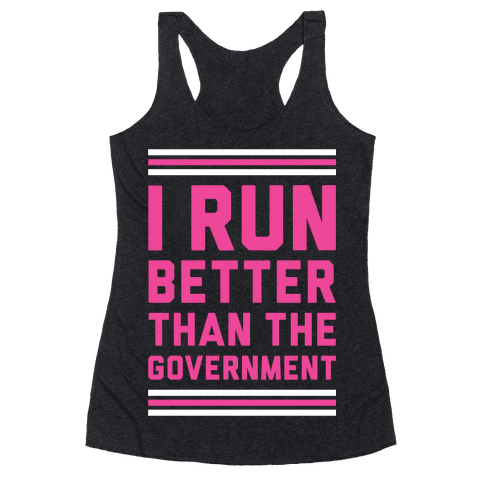 I Run Better Than The Government Racerback Tank Top