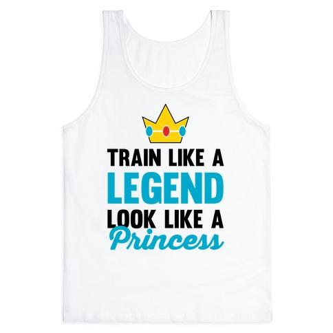 Train Like A Legend Look Like A Princess Tank Top