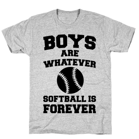 Boys Are Whatever Softball Is Forever T-Shirt