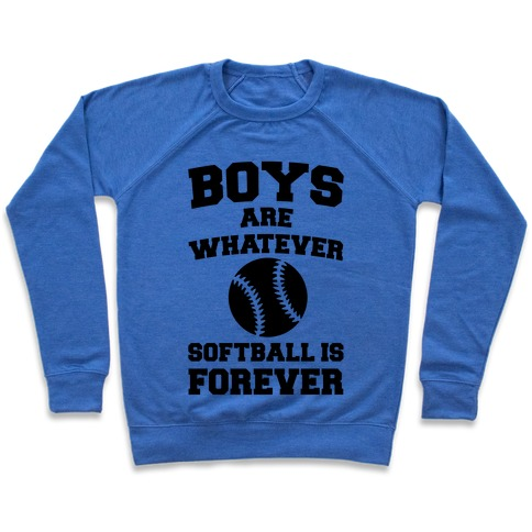 Boys Are Whatever Softball Is Forever Pullover