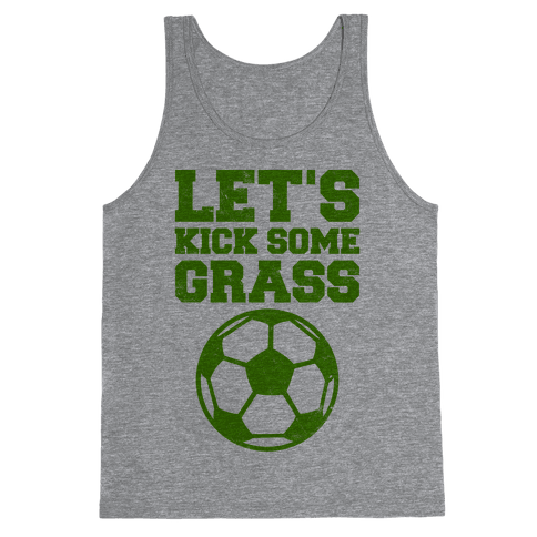Let's Kick Some Grass Tank Top