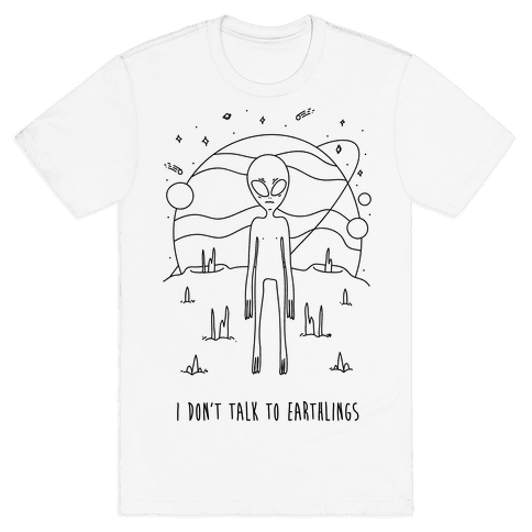 I Don't Talk To Earthlings Mens T-Shirt