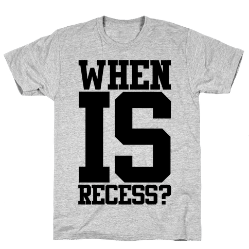 When Is Recess? Mens T-Shirt