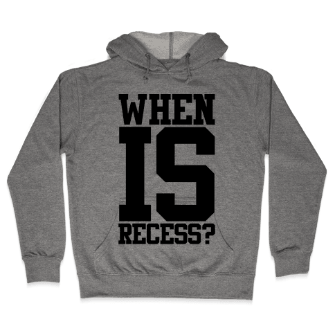 When Is Recess? Hooded Sweatshirt
