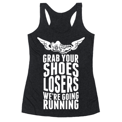 Grab Your Shoes Losers We're Going Running Racerback Tank Top