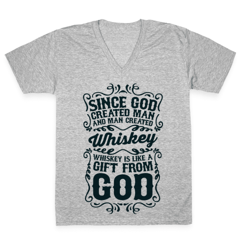 Whiskey is Like a Gift From God V-Neck Tee Shirt