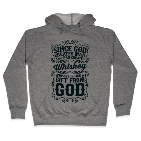 Whiskey is Like a Gift From God Hooded Sweatshirt