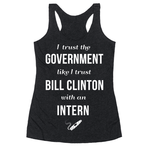 I Trust The Government Like... Racerback Tank Top