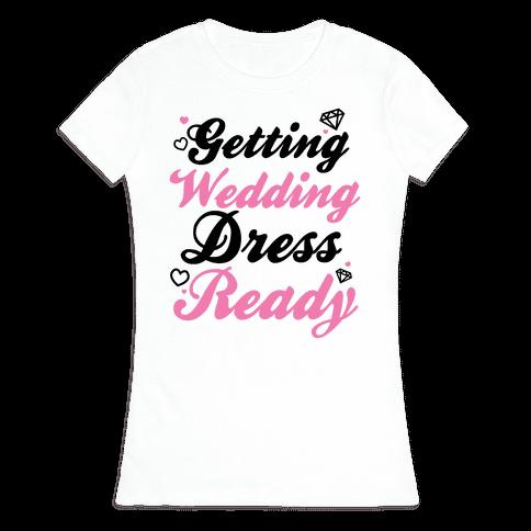 Getting Wedding Dress Ready Womens T-Shirt