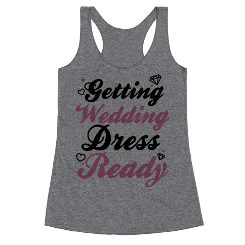 Getting Wedding Dress Ready Racerback Tank Top