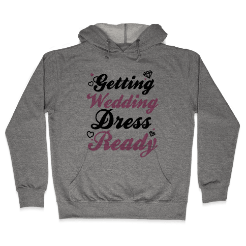 Getting Wedding Dress Ready Hooded Sweatshirt