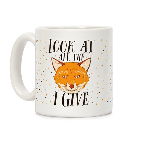 Look At All The Fox I Give Coffee Mug
