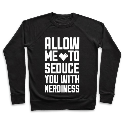 Allow Me To Seduce You With Nerdiness Pullover