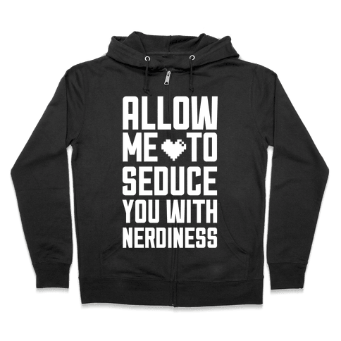 Allow Me To Seduce You With Nerdiness Zip Hoodie