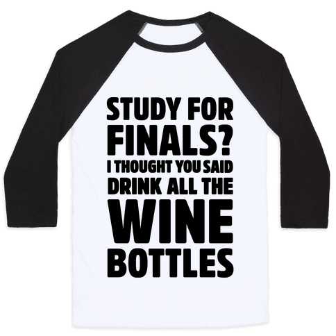 Study For Finals? I Thought You Said Drink All The Wine Bottles