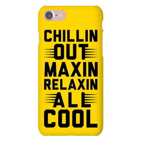 Chillin Out Maxin Relaxin All Cool Phone Case