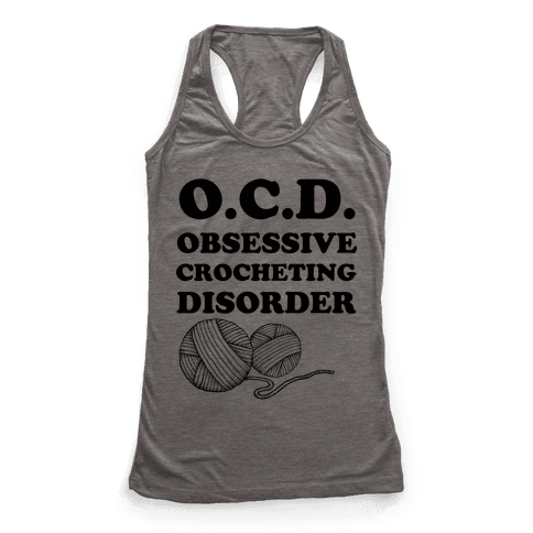 OCD Obsessive Crocheting Disorder Racerback Tank Top