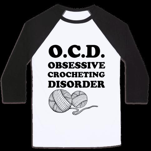OCD Obsessive Crocheting Disorder Baseball Tee