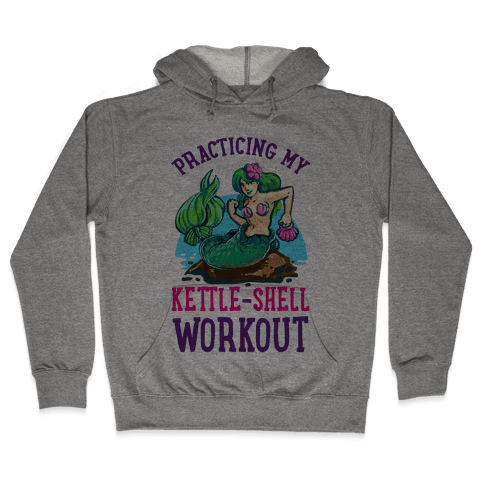 Practicing My Kettle-Shell Workout! Hooded Sweatshirt