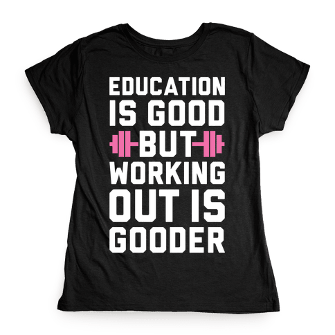 Working Out Is Gooder Womens T-Shirt