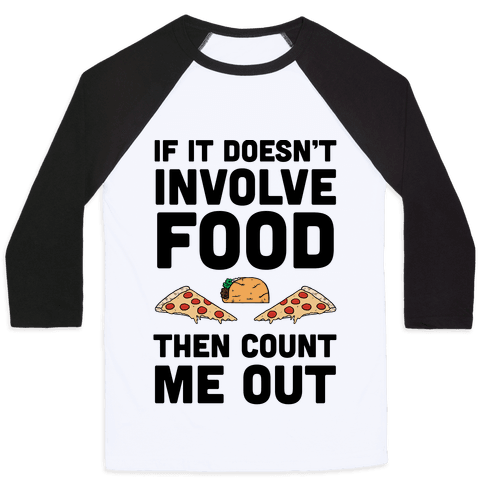 If It Doesn't Involve Food Then Count Me Out Baseball Tee