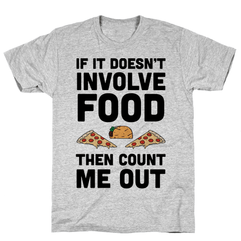 If It Doesn't Involve Food Then Count Me Out Mens T-Shirt