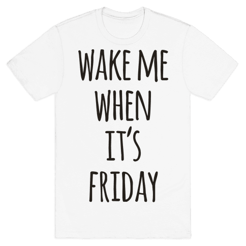 Wake Me When It's Friday Mens T-Shirt