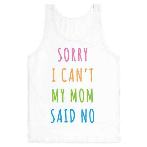 Sorry I Can't My Mom Said No Tank Top