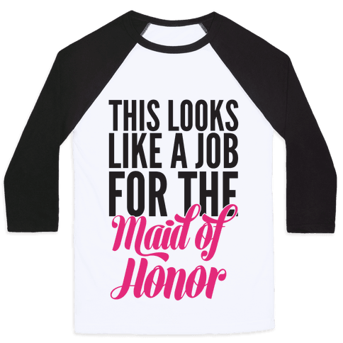 This Looks Like A Job For The Maid Of Honor Baseball Tee