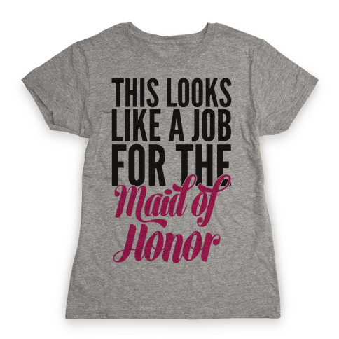 This Looks Like A Job For The Maid Of Honor Womens T-Shirt
