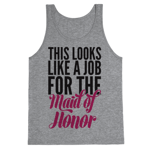 This Looks Like A Job For The Maid Of Honor Tank Top