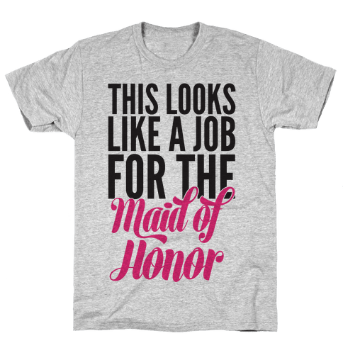 This Looks Like A Job For The Maid Of Honor Mens T-Shirt