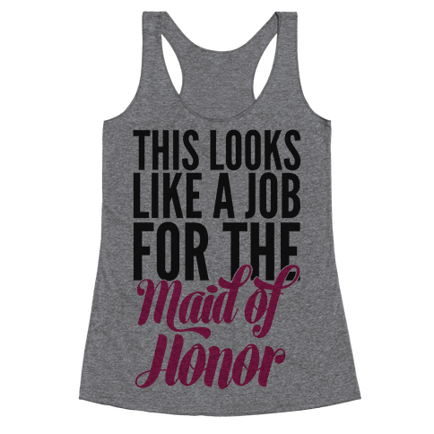 This Looks Like A Job For The Maid Of Honor Racerback Tank Top
