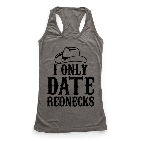 I Only Date Rednecks Racerback Tank Top