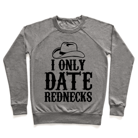 I Only Date Rednecks Pullover