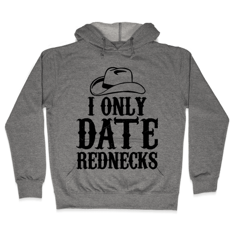 I Only Date Rednecks Hooded Sweatshirt
