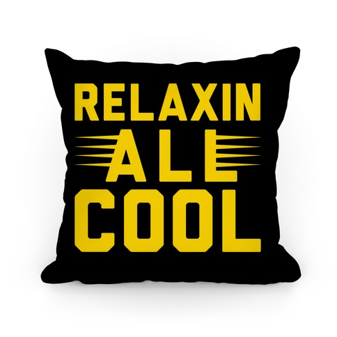 Chillin Out Maxin Relaxin All Cool Pillow
