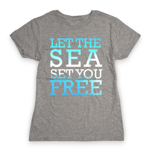 Let The Sea Set You Free Womens T-Shirt