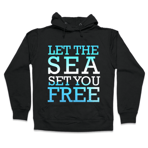 Let The Sea Set You Free Hooded Sweatshirt