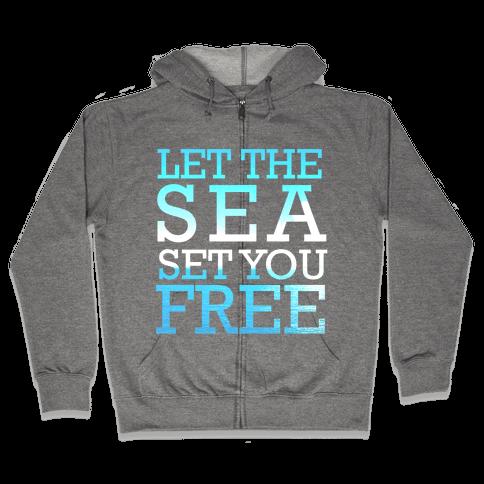 Let The Sea Set You Free Zip Hoodie