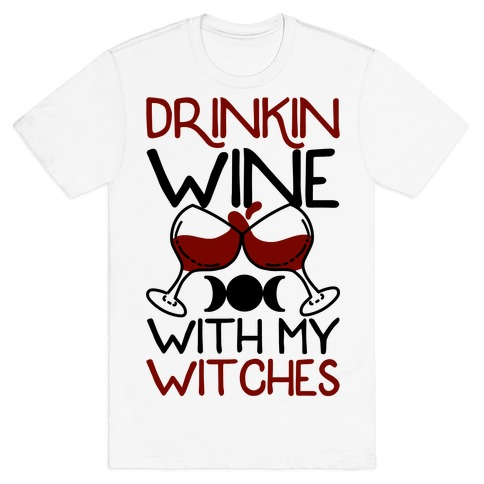 Drinkin Wine With My Witches T-Shirt