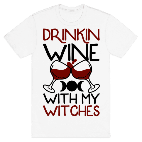 Drinkin Wine With My Witches Mens T-Shirt