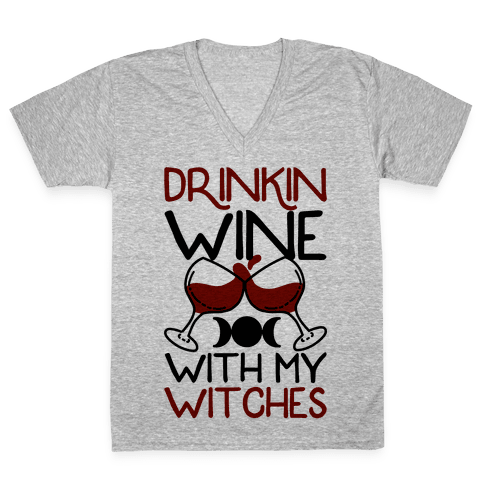 Drinkin Wine With My Witches V-Neck Tee Shirt