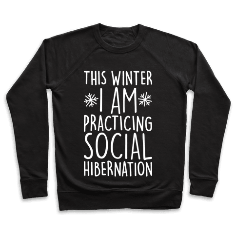 This Winter I'm Practicing Social Hibernation Pullover