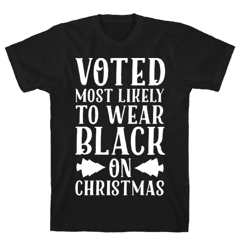 Voted Most Likely to Wear Black on Christmas Mens T-Shirt