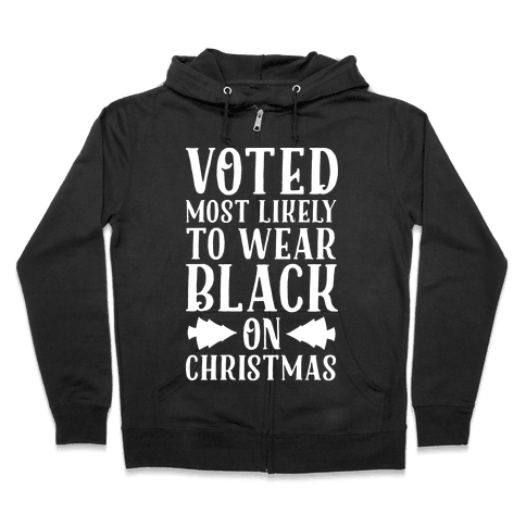 Voted Most Likely to Wear Black on Christmas Zip Hoodie