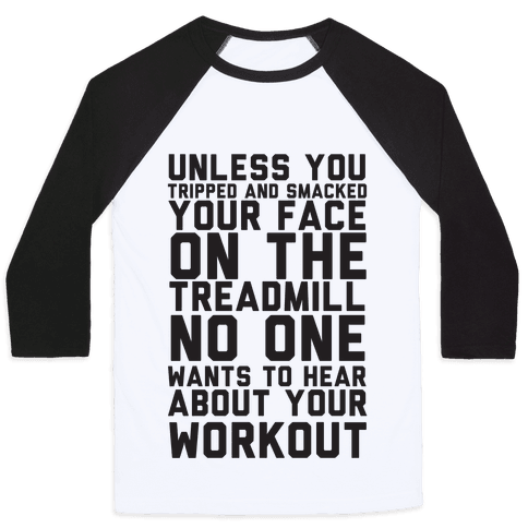 No On Wants To Hear About Your Work Out Baseball Tee