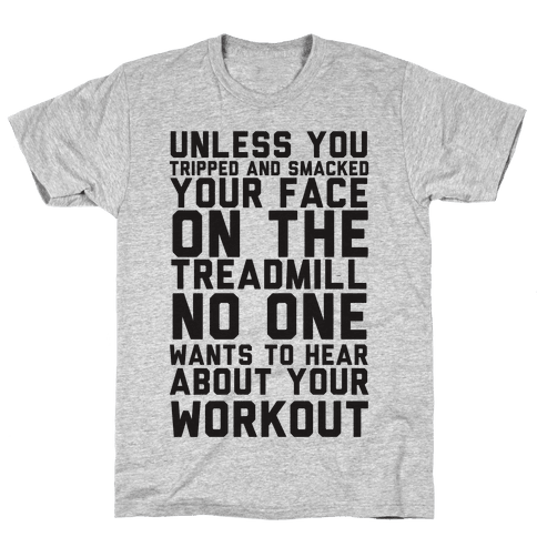 No On Wants To Hear About Your Work Out Mens T-Shirt